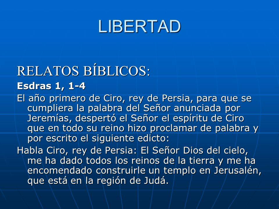 LIBERTAD RELATOS BÍBLICOS: Esdras 1, 1-4 El año primero de Ciro, rey de Persia, para que se cumpliera la palabra del Señor anunciada por Jeremías, des