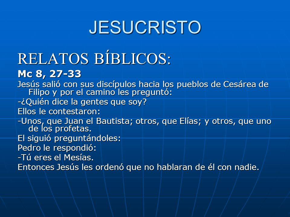 JESUCRISTO RELATOS BÍBLICOS: Mc 8, 27-33 Jesús salió con sus discípulos hacia los pueblos de Cesárea de Filipo y por el camino les preguntó: -¿Quién d