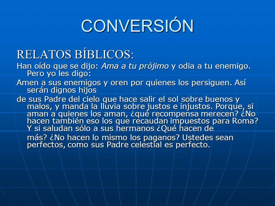 CONVERSIÓN RELATOS BÍBLICOS: Han oído que se dijo: Ama a tu prójimo y odia a tu enemigo. Pero yo les digo: Amen a sus enemigos y oren por quienes los