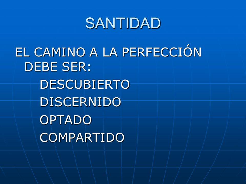 SANTIDAD EL CAMINO A LA PERFECCIÓN DEBE SER: DESCUBIERTODISCERNIDOOPTADOCOMPARTIDO