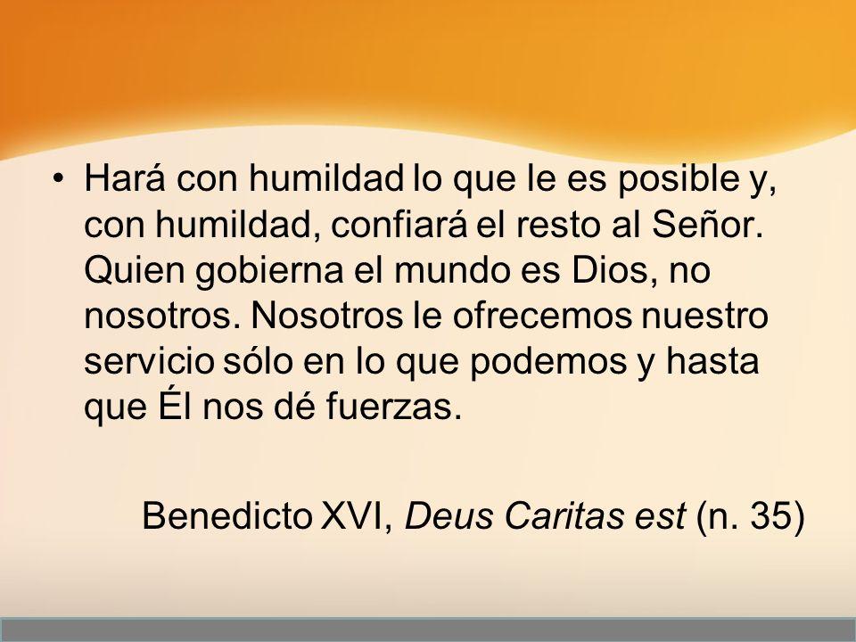 Hará con humildad lo que le es posible y, con humildad, confiará el resto al Señor. Quien gobierna el mundo es Dios, no nosotros. Nosotros le ofrecemo
