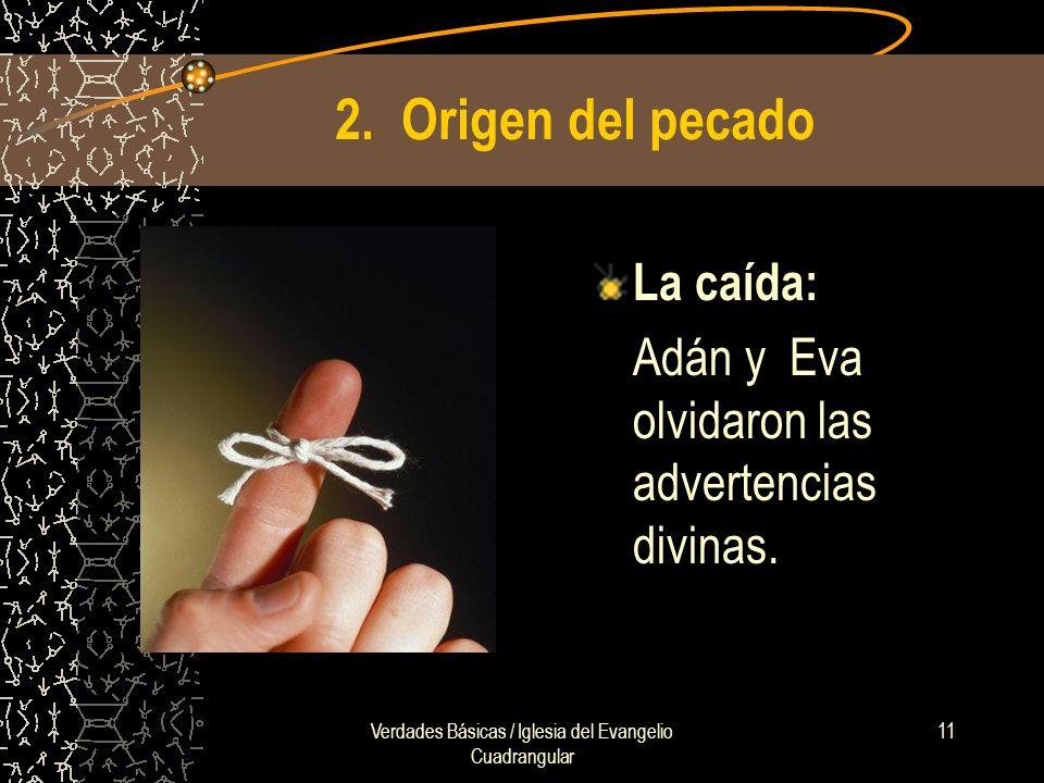 Verdades Básicas / Iglesia del Evangelio Cuadrangular 11 2. Origen del pecado La caída: Adán y Eva olvidaron las advertencias divinas.