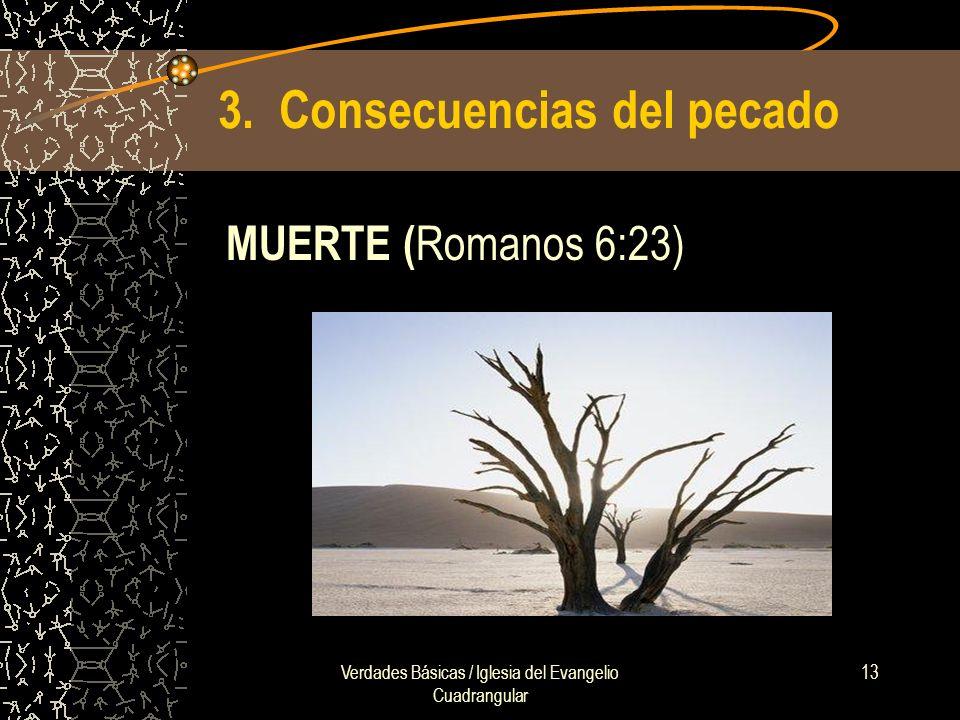 Verdades Básicas / Iglesia del Evangelio Cuadrangular 13 3. Consecuencias del pecado MUERTE ( Romanos 6:23)