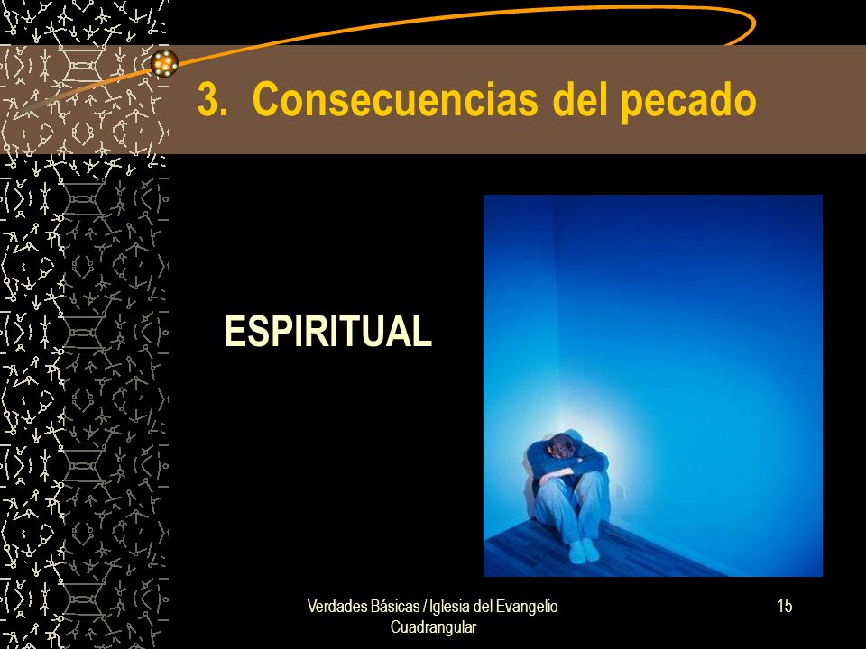 Verdades Básicas / Iglesia del Evangelio Cuadrangular 15 3. Consecuencias del pecado ESPIRITUAL