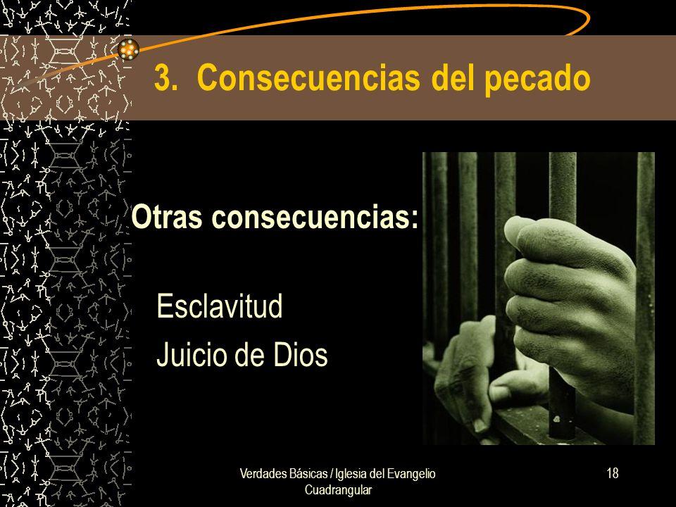 Verdades Básicas / Iglesia del Evangelio Cuadrangular 18 3. Consecuencias del pecado Otras consecuencias: Esclavitud Juicio de Dios