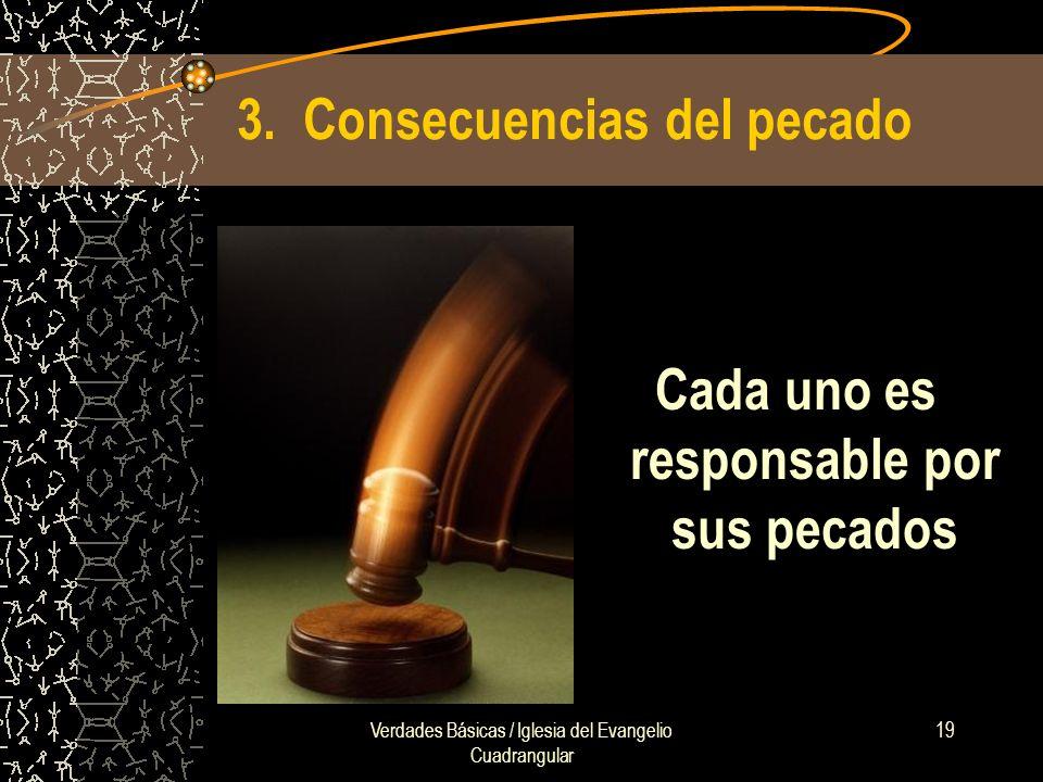 Verdades Básicas / Iglesia del Evangelio Cuadrangular 19 3. Consecuencias del pecado Cada uno es responsable por sus pecados