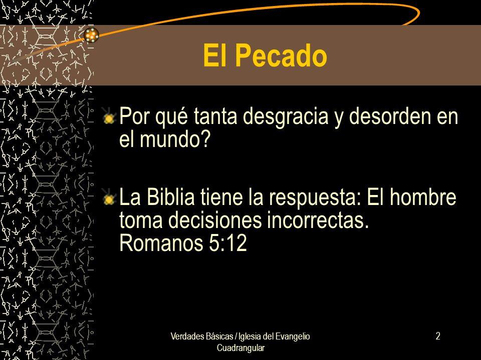 Verdades Básicas / Iglesia del Evangelio Cuadrangular 2 El Pecado Por qué tanta desgracia y desorden en el mundo? La Biblia tiene la respuesta: El hom