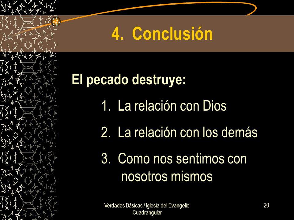 Verdades Básicas / Iglesia del Evangelio Cuadrangular 20 4. Conclusión El pecado destruye: 1. La relación con Dios 2. La relación con los demás 3. Com