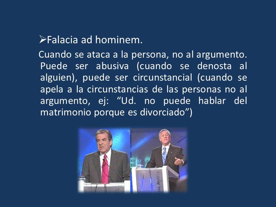 Falacia ad hominem. Cuando se ataca a la persona, no al argumento. Puede ser abusiva (cuando se denosta al alguien), puede ser circunstancial (cuando
