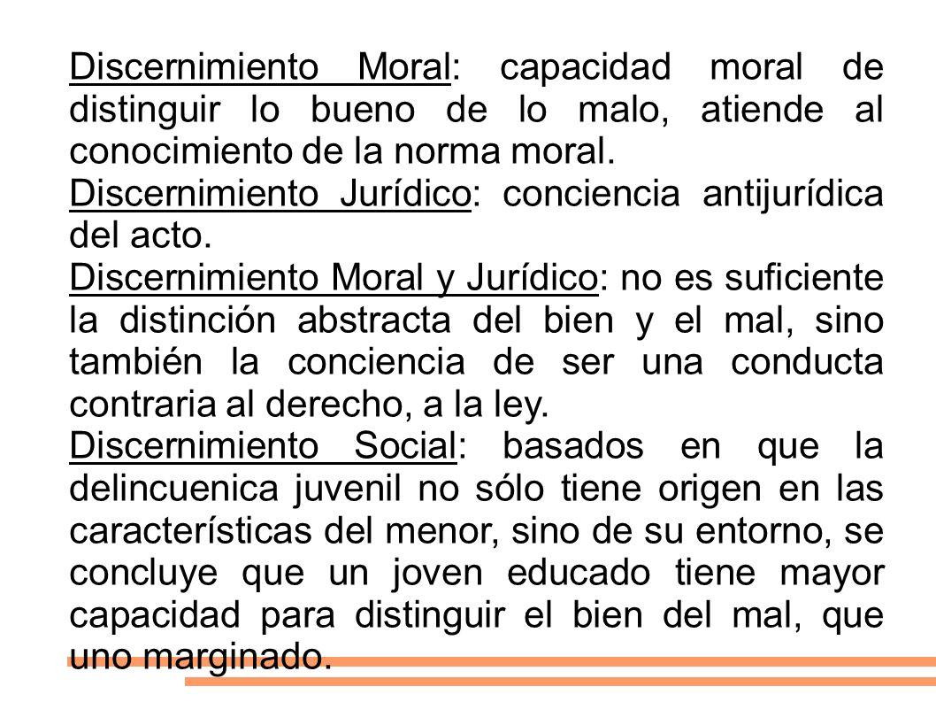 Discernimiento Moral: capacidad moral de distinguir lo bueno de lo malo, atiende al conocimiento de la norma moral. Discernimiento Jurídico: concienci