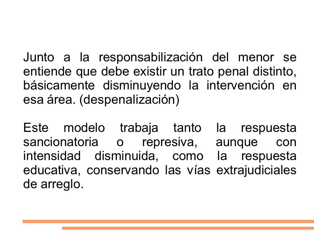 Junto a la responsabilización del menor se entiende que debe existir un trato penal distinto, básicamente disminuyendo la intervención en esa área. (d