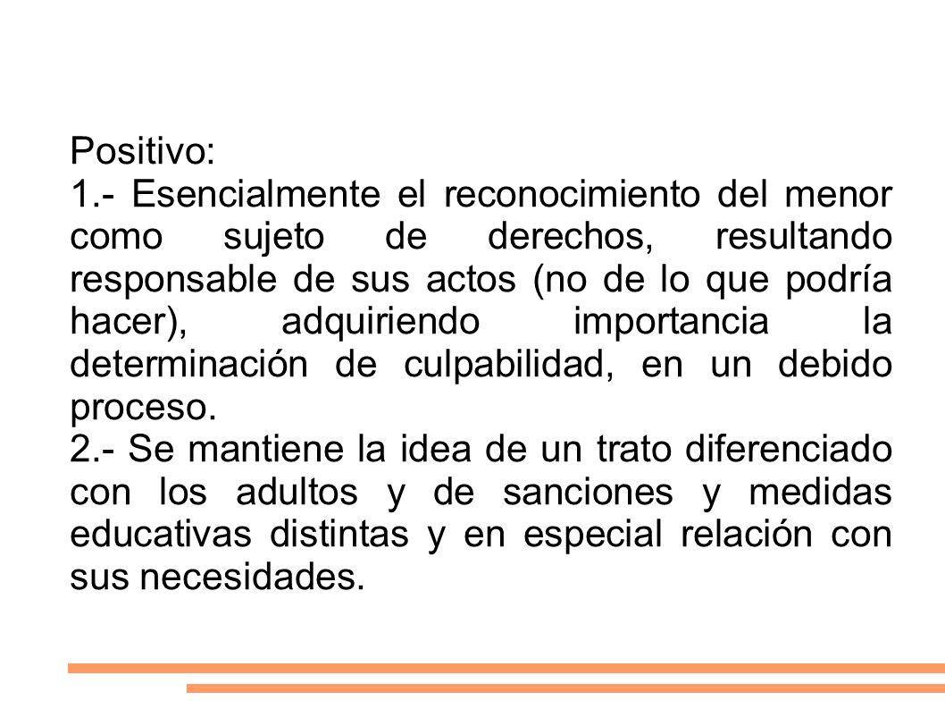 Positivo: 1.- Esencialmente el reconocimiento del menor como sujeto de derechos, resultando responsable de sus actos (no de lo que podría hacer), adqu