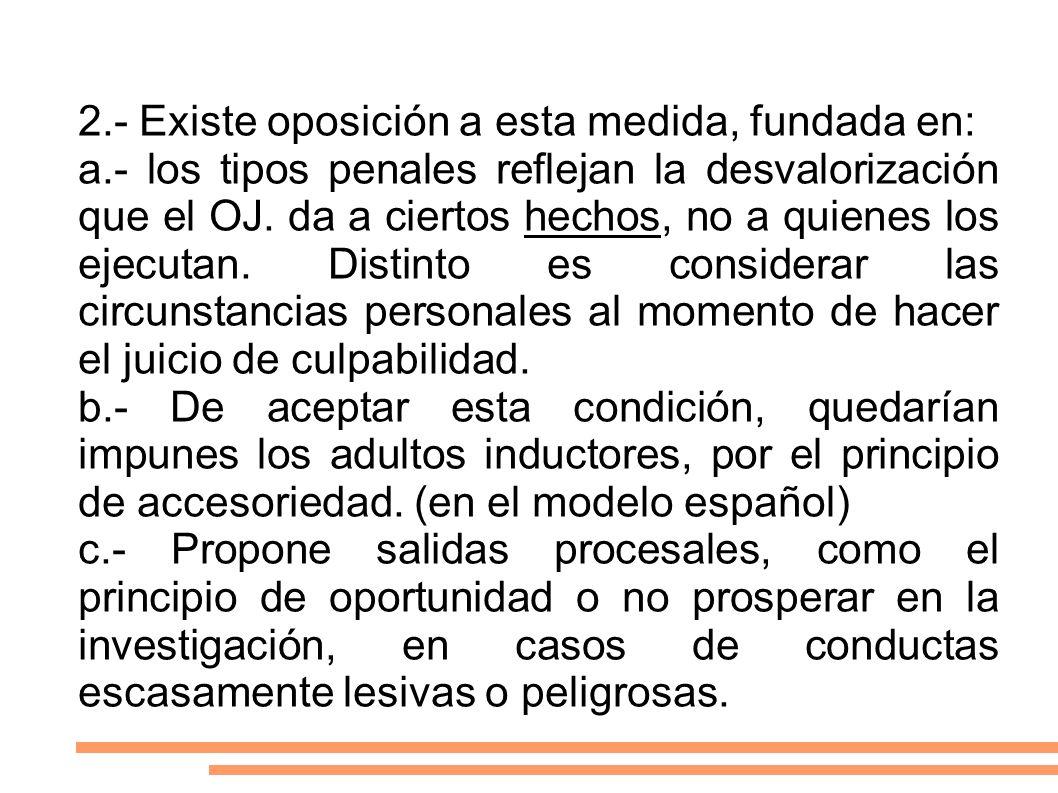 2.- Existe oposición a esta medida, fundada en: a.- los tipos penales reflejan la desvalorización que el OJ. da a ciertos hechos, no a quienes los eje
