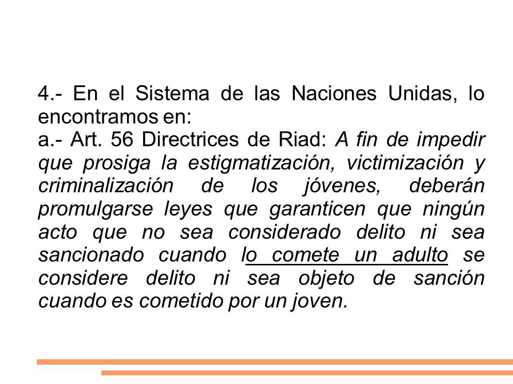 4.- En el Sistema de las Naciones Unidas, lo encontramos en: a.- Art. 56 Directrices de Riad: A fin de impedir que prosiga la estigmatización, victimi