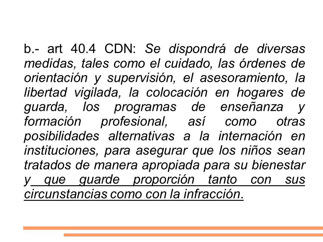 b.- art 40.4 CDN: Se dispondrá de diversas medidas, tales como el cuidado, las órdenes de orientación y supervisión, el asesoramiento, la libertad vig