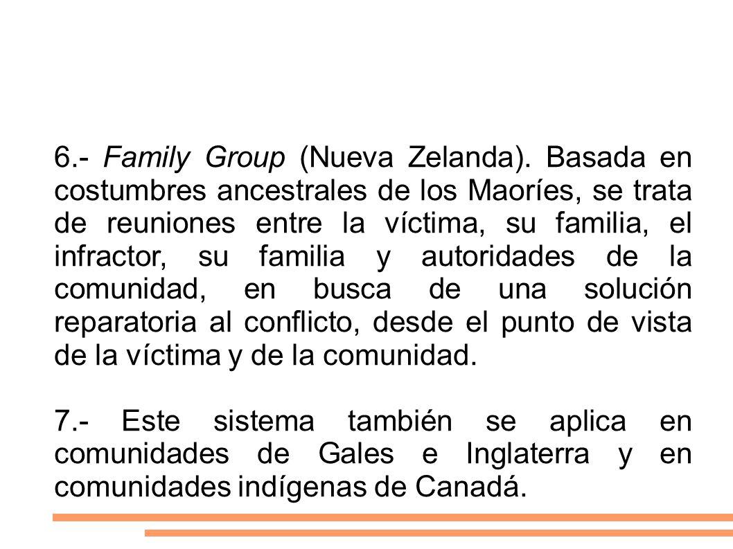 6.- Family Group (Nueva Zelanda). Basada en costumbres ancestrales de los Maoríes, se trata de reuniones entre la víctima, su familia, el infractor, s