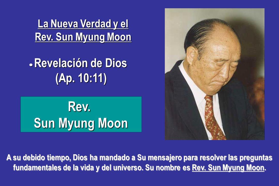 Rev. Sun Myung Moon Revelación de Dios Revelación de Dios (Ap. 10:11) (Ap. 10:11) La Nueva Verdad y el Rev. Sun Myung Moon Esta nueva, última y defini
