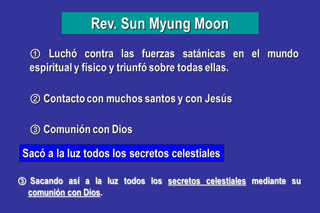 Rev. Sun Myung Moon Contacto con muchos santos y con Jesús Contacto con muchos santos y con Jesús Comunión con Dios Comunión con Dios Luchó contra las