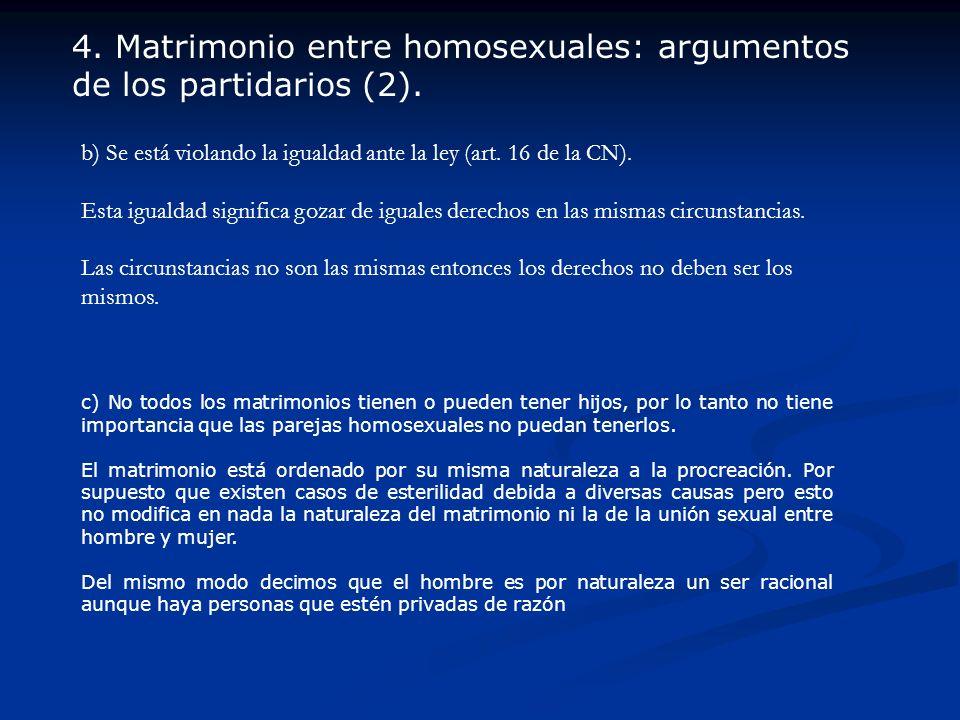 b) Se está violando la igualdad ante la ley (art. 16 de la CN). Esta igualdad significa gozar de iguales derechos en las mismas circunstancias. Las ci