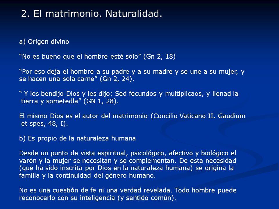 En consecuencia, no hace falta ser católico para saber que el matrimonio es únicamente unión de hombre y mujer.