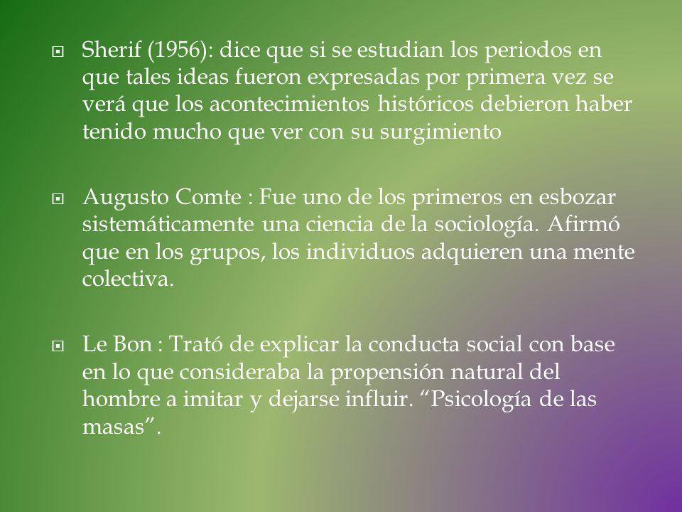Sherif (1956): dice que si se estudian los periodos en que tales ideas fueron expresadas por primera vez se verá que los acontecimientos históricos de