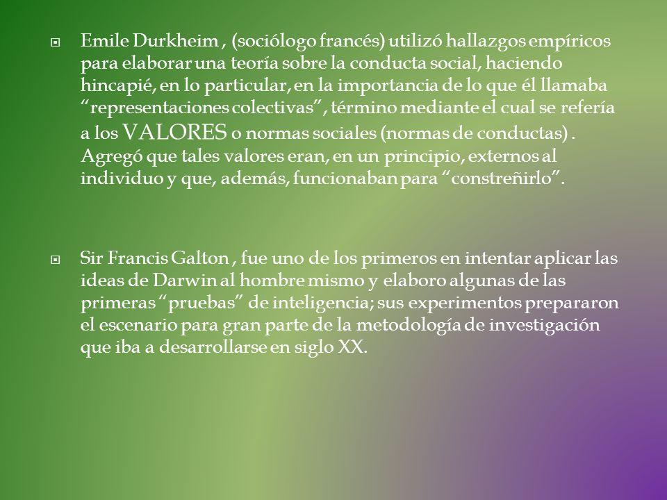 Emile Durkheim, (sociólogo francés) utilizó hallazgos empíricos para elaborar una teoría sobre la conducta social, haciendo hincapié, en lo particular