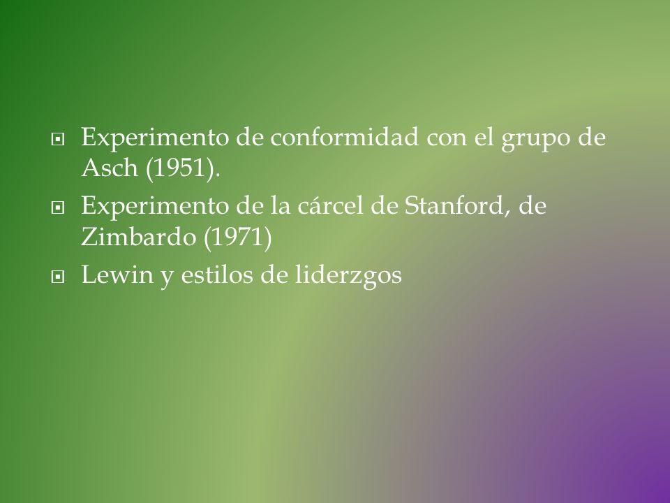 Experimento de conformidad con el grupo de Asch (1951). Experimento de la cárcel de Stanford, de Zimbardo (1971) Lewin y estilos de liderzgos
