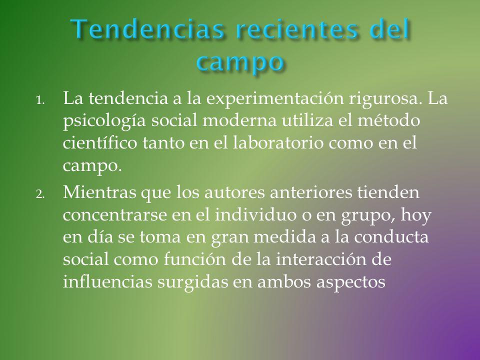 1. La tendencia a la experimentación rigurosa. La psicología social moderna utiliza el método científico tanto en el laboratorio como en el campo. 2.