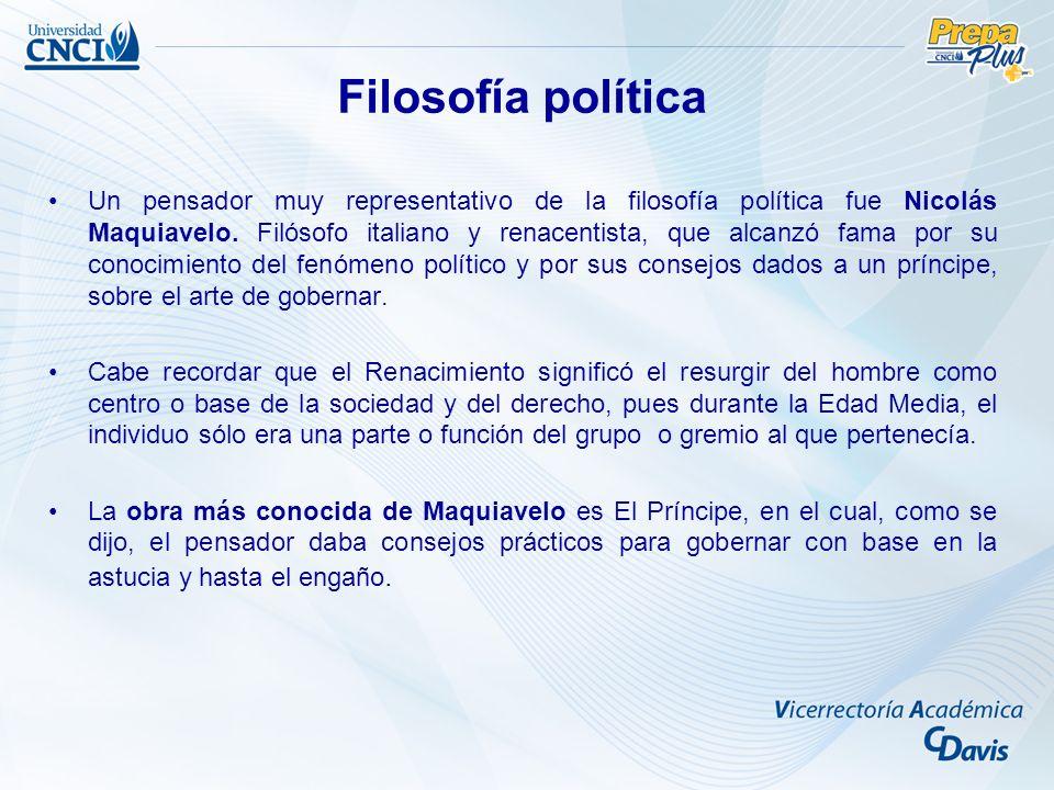 Un pensador muy representativo de la filosofía política fue Nicolás Maquiavelo. Filósofo italiano y renacentista, que alcanzó fama por su conocimiento