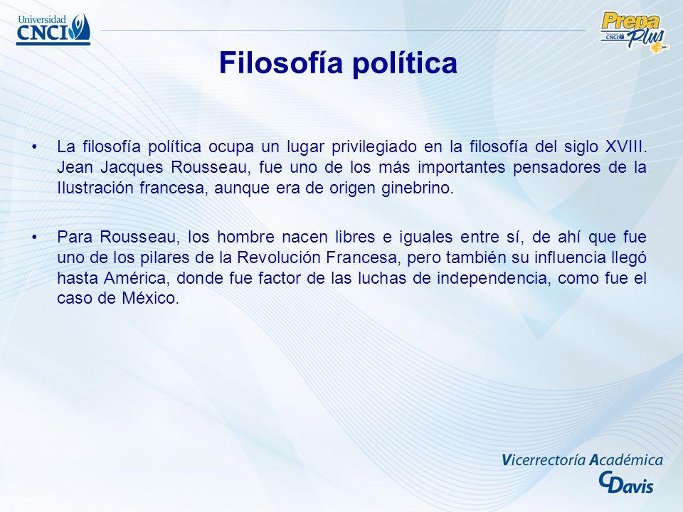 La filosofía política ocupa un lugar privilegiado en la filosofía del siglo XVIII. Jean Jacques Rousseau, fue uno de los más importantes pensadores de
