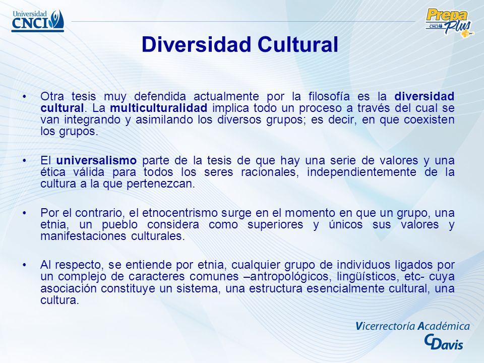 Otra tesis muy defendida actualmente por la filosofía es la diversidad cultural. La multiculturalidad implica todo un proceso a través del cual se van