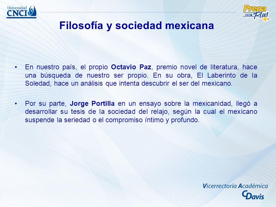 En nuestro país, el propio Octavio Paz, premio novel de literatura, hace una búsqueda de nuestro ser propio.