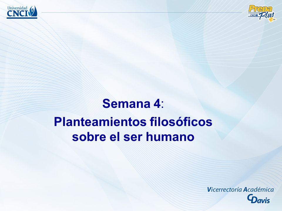Semana 4: Planteamientos filosóficos sobre el ser humano