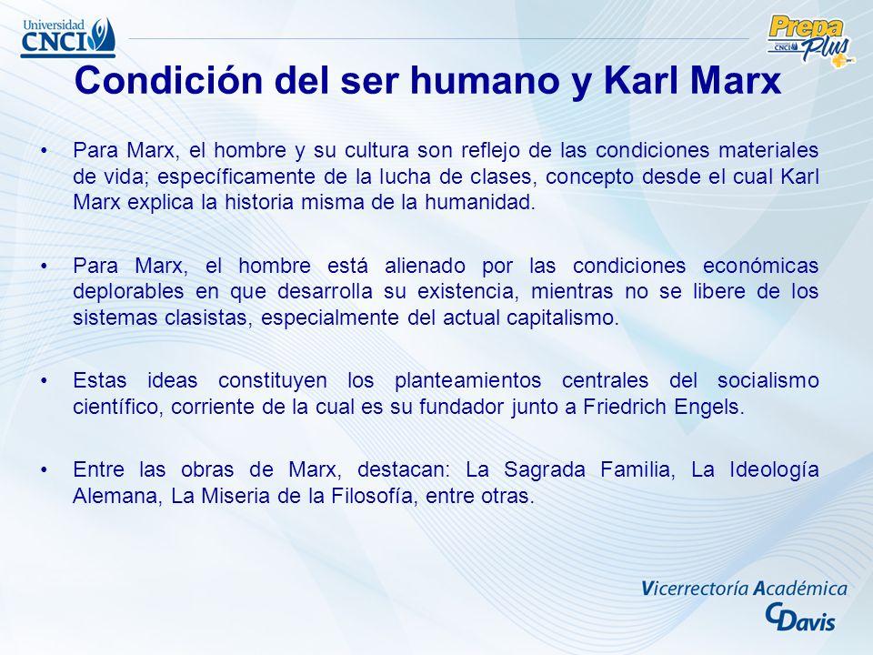 Para Marx, el hombre y su cultura son reflejo de las condiciones materiales de vida; específicamente de la lucha de clases, concepto desde el cual Karl Marx explica la historia misma de la humanidad.