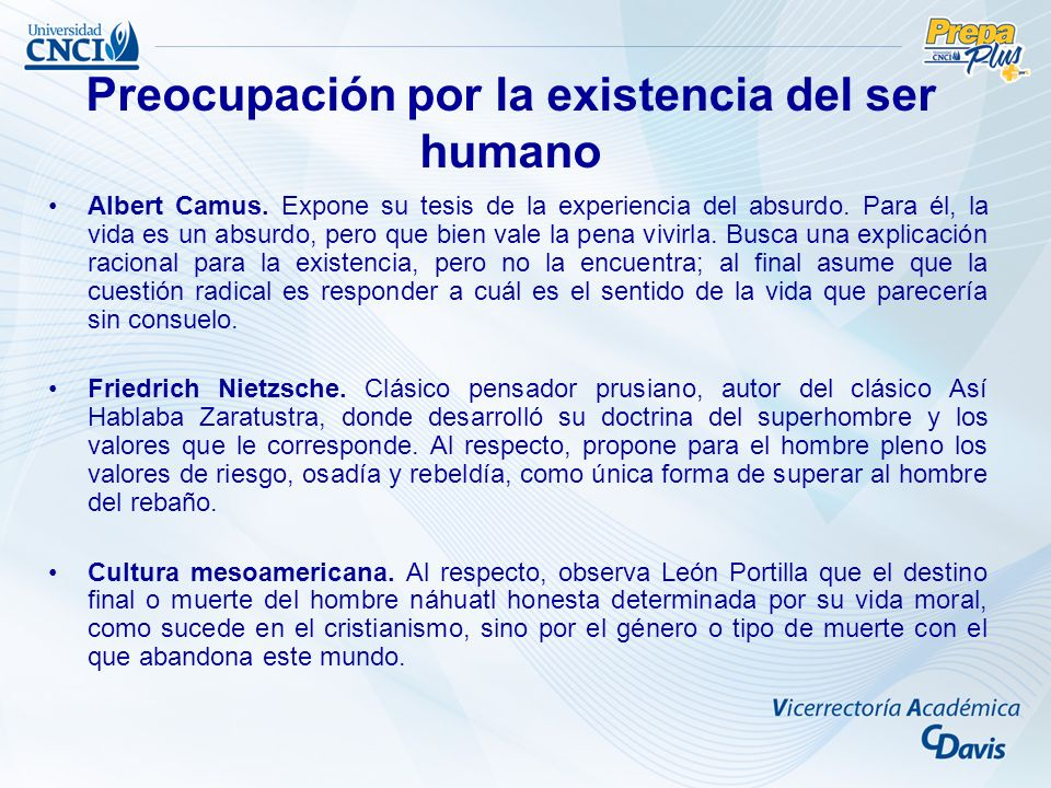 Albert Camus. Expone su tesis de la experiencia del absurdo. Para él, la vida es un absurdo, pero que bien vale la pena vivirla. Busca una explicación