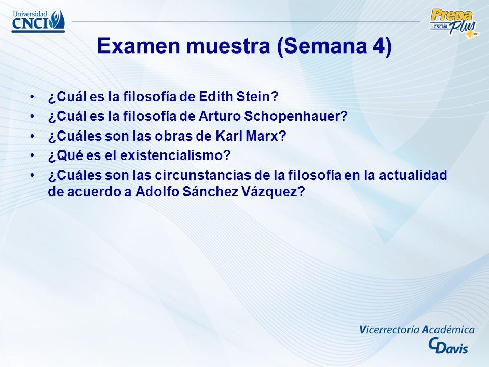 Examen muestra (Semana 4) ¿Cuál es la filosofía de Edith Stein? ¿Cuál es la filosofía de Arturo Schopenhauer? ¿Cuáles son las obras de Karl Marx? ¿Qué