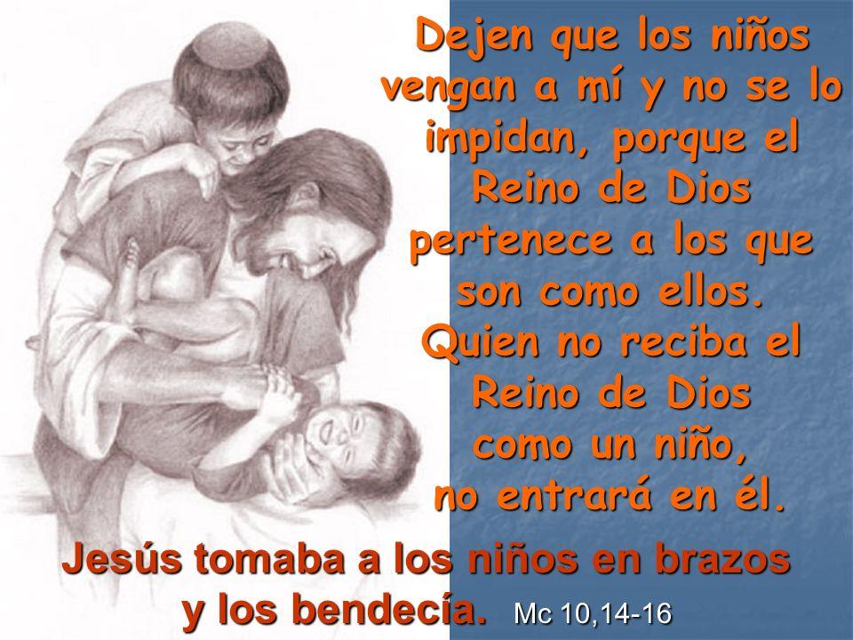 Dejen que los niños vengan a mí y no se lo impidan, porque el Reino de Dios pertenece a los que son como ellos. Quien no reciba el Reino de Dios como
