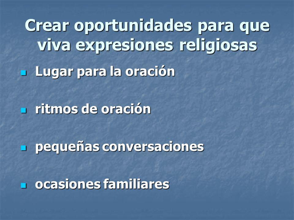 Crear oportunidades para que viva expresiones religiosas Lugar para la oración Lugar para la oración ritmos de oración ritmos de oración pequeñas conv