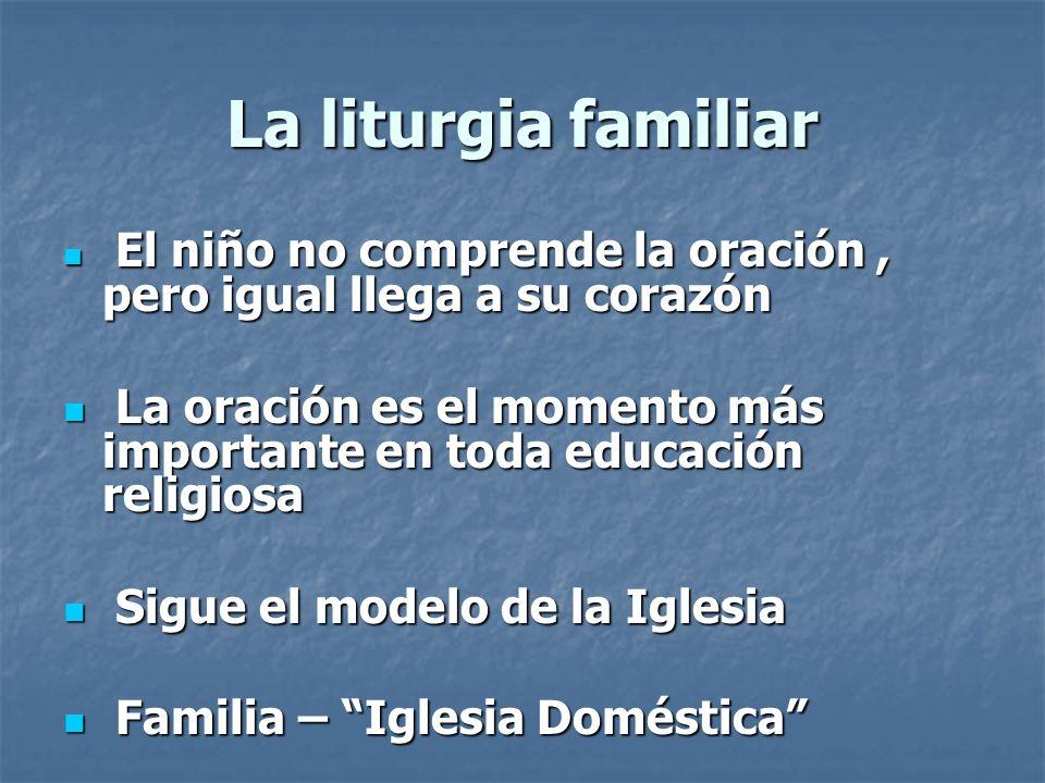 La liturgia familiar El niño no comprende la oración, pero igual llega a su corazón El niño no comprende la oración, pero igual llega a su corazón La