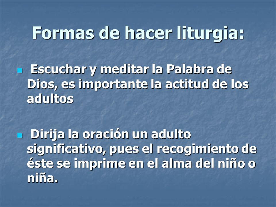 Formas de hacer liturgia: Escuchar y meditar la Palabra de Dios, es importante la actitud de los adultos Escuchar y meditar la Palabra de Dios, es imp