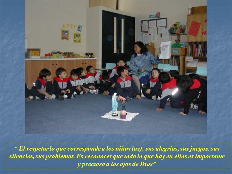 El respetar lo que corresponde a los niños (as); sus alegrías, sus juegos, sus silencios, sus problemas. Es reconocer que todo lo que hay en ellos es