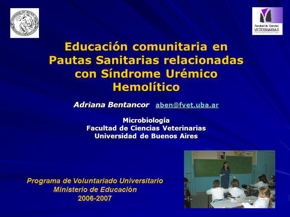 Educación comunitaria en Pautas Sanitarias relacionadas con Síndrome Urémico Hemolítico Adriana Bentancor aben@fvet.uba.ar aben@fvet.uba.ar Microbiolo