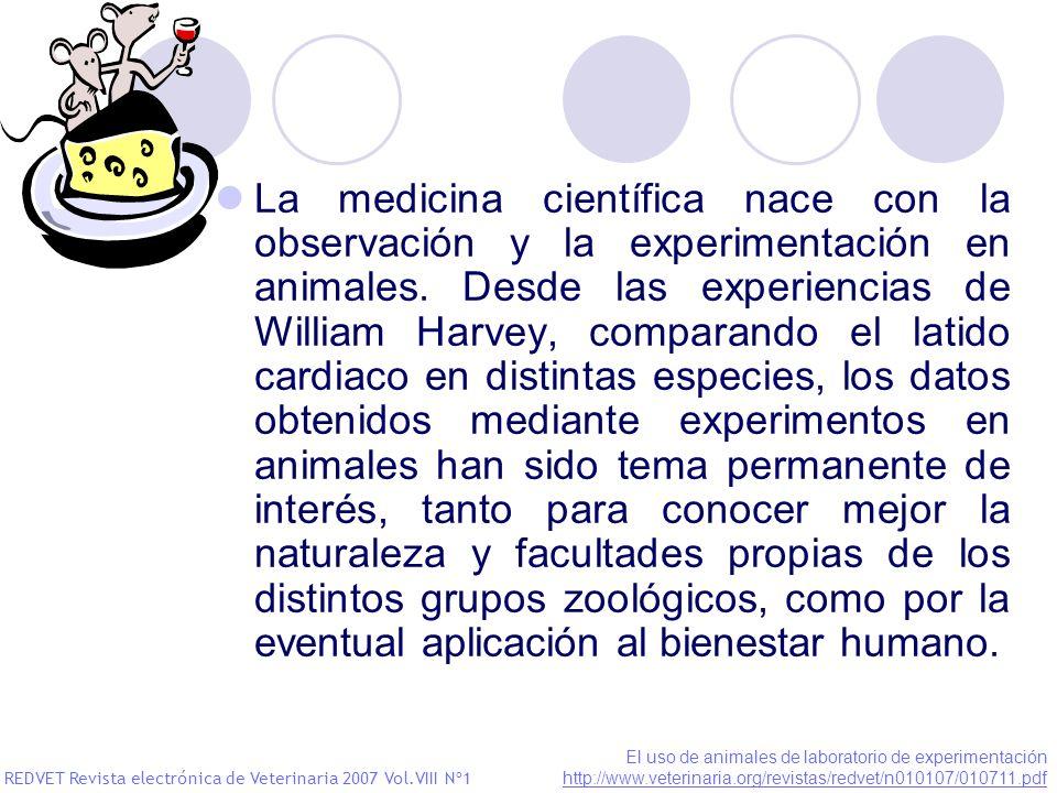 La medicina científica nace con la observación y la experimentación en animales. Desde las experiencias de William Harvey, comparando el latido cardia