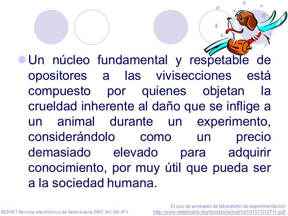 Un núcleo fundamental y respetable de opositores a las vivisecciones está compuesto por quienes objetan la crueldad inherente al daño que se inflige a