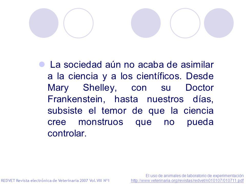 La sociedad aún no acaba de asimilar a la ciencia y a los científicos. Desde Mary Shelley, con su Doctor Frankenstein, hasta nuestros días, subsiste e