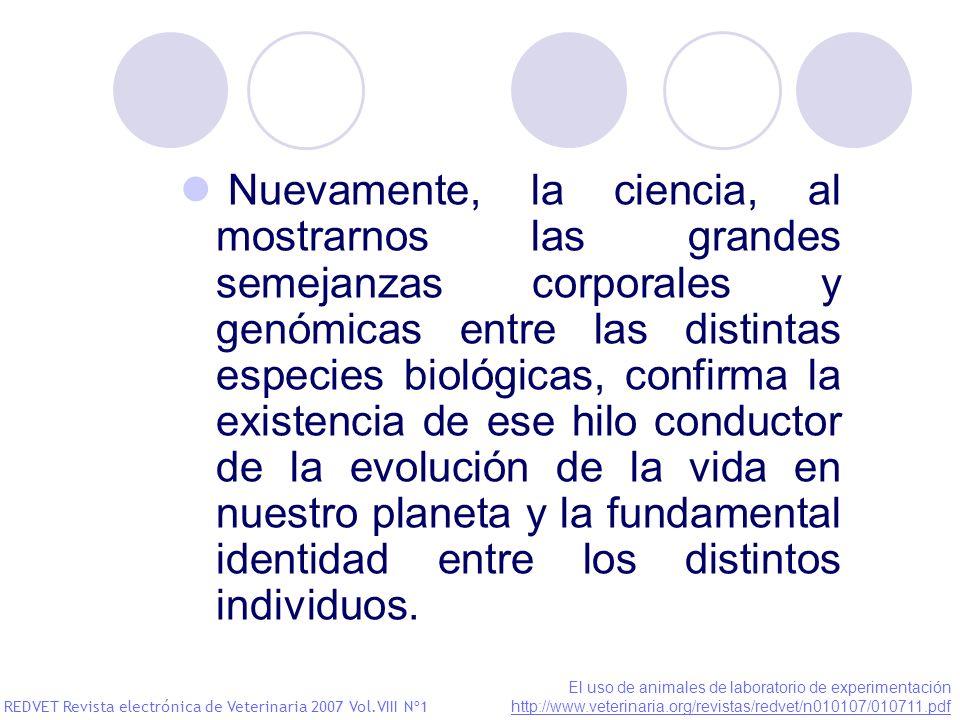 Nuevamente, la ciencia, al mostrarnos las grandes semejanzas corporales y genómicas entre las distintas especies biológicas, confirma la existencia de
