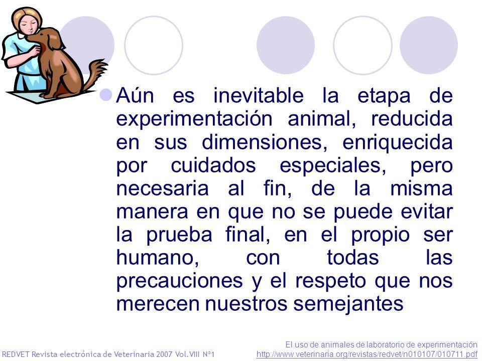 Aún es inevitable la etapa de experimentación animal, reducida en sus dimensiones, enriquecida por cuidados especiales, pero necesaria al fin, de la m