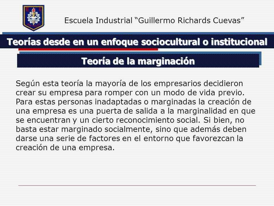 Teorías desde en un enfoque sociocultural o institucional Escuela Industrial Guillermo Richards Cuevas Según esta teoría la mayoría de los empresarios