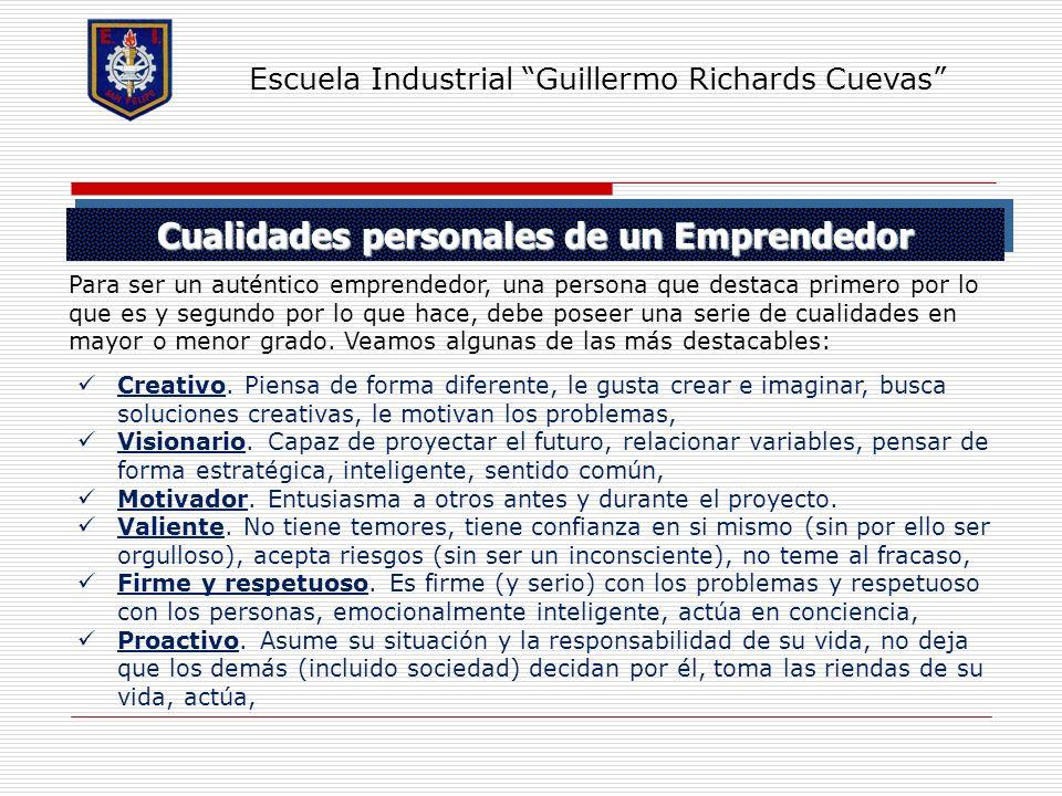 Cualidades personales de un Emprendedor Escuela Industrial Guillermo Richards Cuevas Para ser un auténtico emprendedor, una persona que destaca primer
