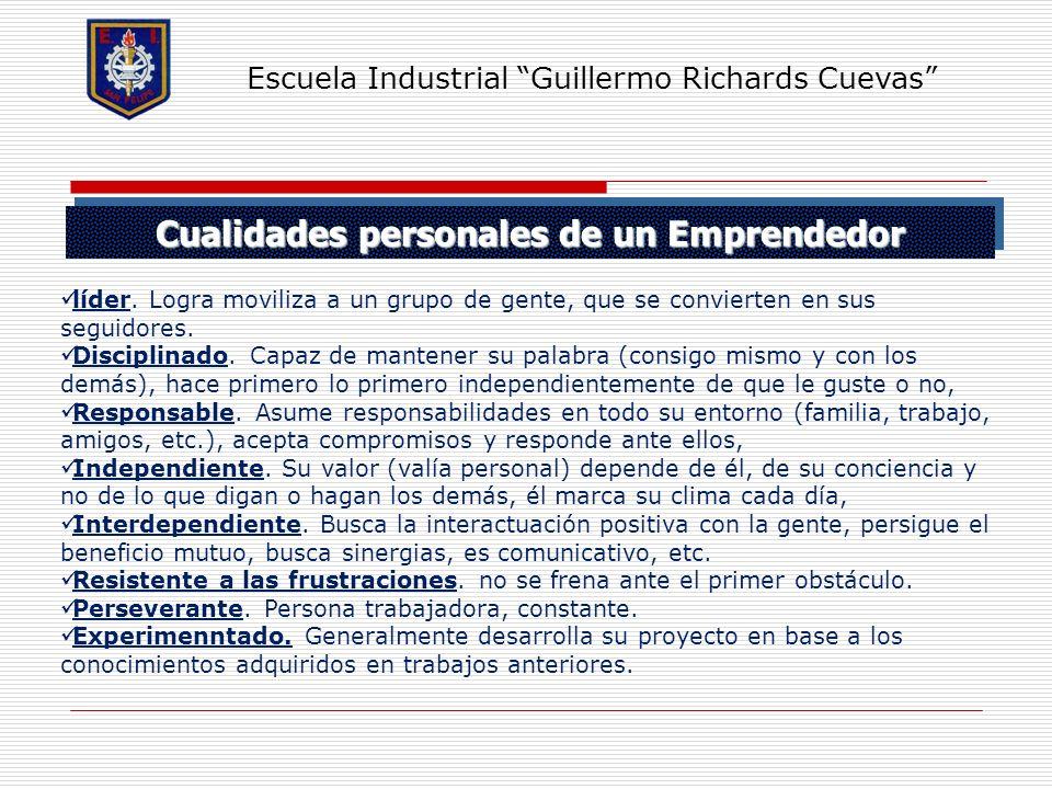 Cualidades personales de un Emprendedor Escuela Industrial Guillermo Richards Cuevas líder. Logra moviliza a un grupo de gente, que se convierten en s